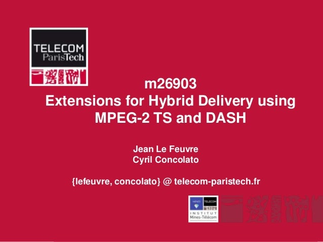 m26903Extensions for Hybrid Delivery using       MPEG-2 TS and DASH                 Jean Le Feuvre                 Cyril C...