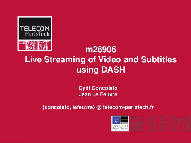 m26906Live Streaming of Video and Subtitles            using DASH                  Cyril Concolato                  Jean L...