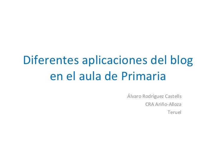 Diferentes aplicaciones del blog en el aula de Primaria Álvaro Rodríguez Castells CRA Ariño-Alloza Teruel