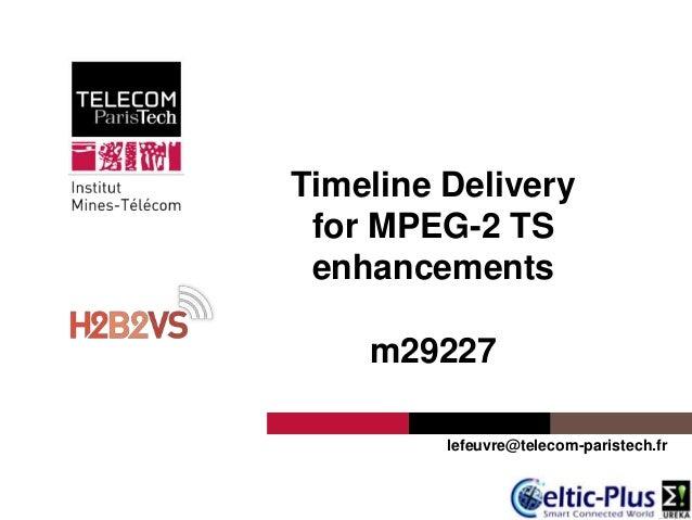 Telecom ParisTechTimeline Deliveryfor MPEG-2 TSenhancementsm29227lefeuvre@telecom-paristech.fr