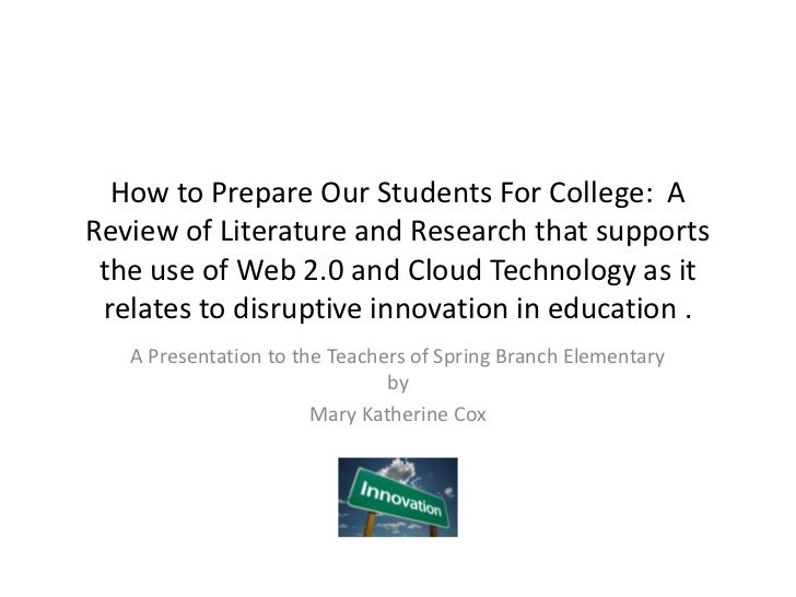 How to Prepare Our Students For College:  A Review of Literature and Research that supports the use of Web 2.0 and Cloud T...
