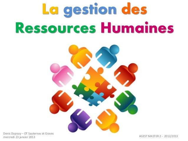 La gestion des        Ressources HumainesDenis Dupouy – OT Sauternes et Gravesmercredi 23 janvier 2013                AGES...