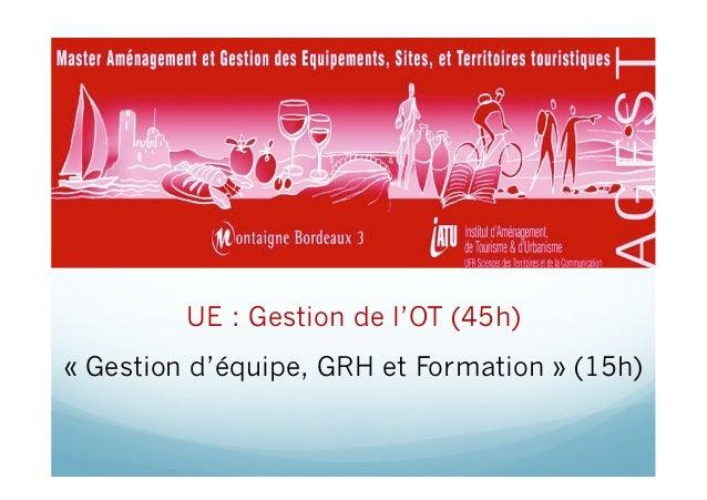 UE : Gestion de l'OT (45h)«Gestion d'équipe, GRH et Formation» (15h)