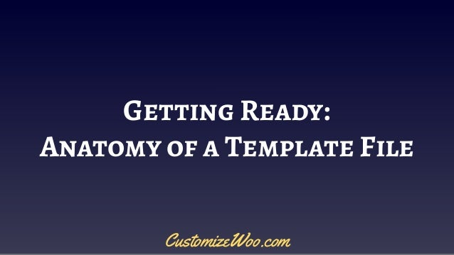 Getting Ready: Anatomy of a Template File CustomizeWoo.com