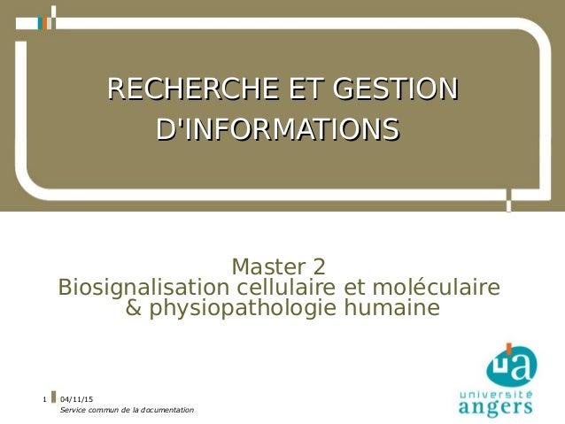 04/11/15 Service commun de la documentation 1 RECHERCHE ET GESTIONRECHERCHE ET GESTION D'INFORMATIONSD'INFORMATIONS Master...