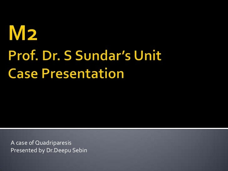 M2Prof. Dr. S Sundar's UnitCase Presentation<br />A case of Quadriparesis<br />Presented by Dr.DeepuSebin<br />