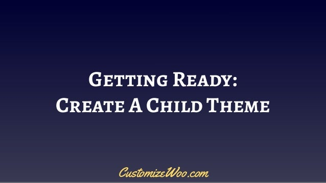 Getting Ready: Create A Child Theme CustomizeWoo.com