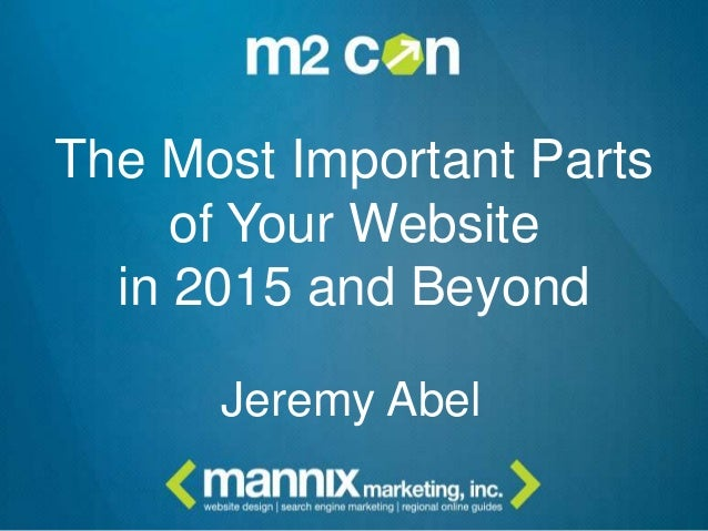 The Most Important Parts of Your Website in 2015 and Beyond Jeremy Abel
