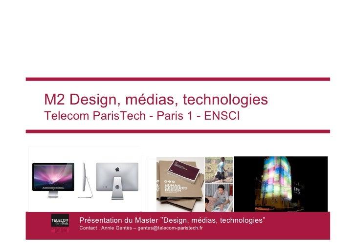 M2 Design, médias, technologies Telecom ParisTech - Paris 1 - ENSCI           Présentation du Master !Design, médias, tech...