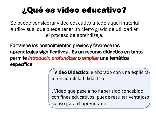 ¿Qué es video educativo?Se puede considerar video educativo a todo aquel materialaudiovisual que pueda tener un cierto gra...