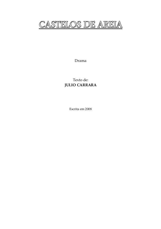 CCCCAAAASSSSTTTTEEEELLLLOOOOSSSS DDDDEEEE AAAARRRREEEEIIIIAAAA Drama Texto de: JULIO CARRARA Escrita em 2008