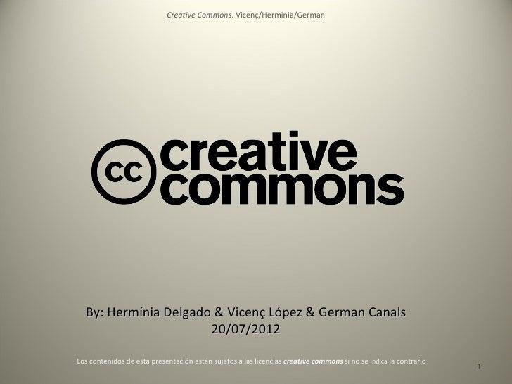 Creative Commons. Vicenç/Herminia/German  By: Hermínia Delgado & Vicenç López & German Canals                      20/07/2...