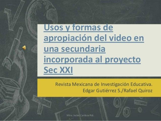 Usos y formas deapropiación del video enuna secundariaincorporada al proyectoSec XXI  Revista Mexicana de Investigación Ed...