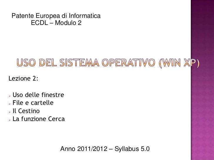 Patente Europea di Informatica          ECDL – Modulo 2Lezione 2: Uso delle finestre File e cartelle Il Cestino La fun...