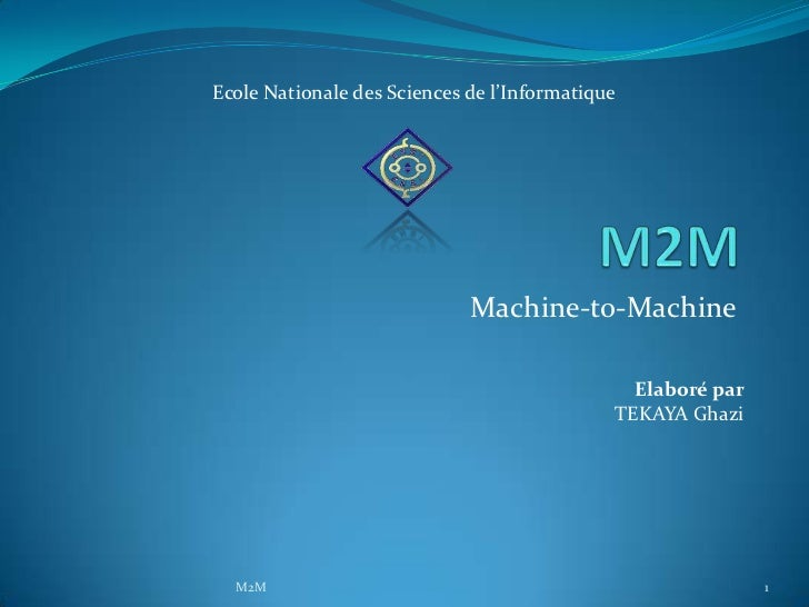 Ecole Nationale des Sciences de l'Informatique                             Machine-to-Machine                             ...