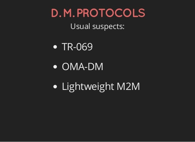 D.M.PROTOCOLS Usual suspects: TR-069 OMA-DM Lightweight M2M