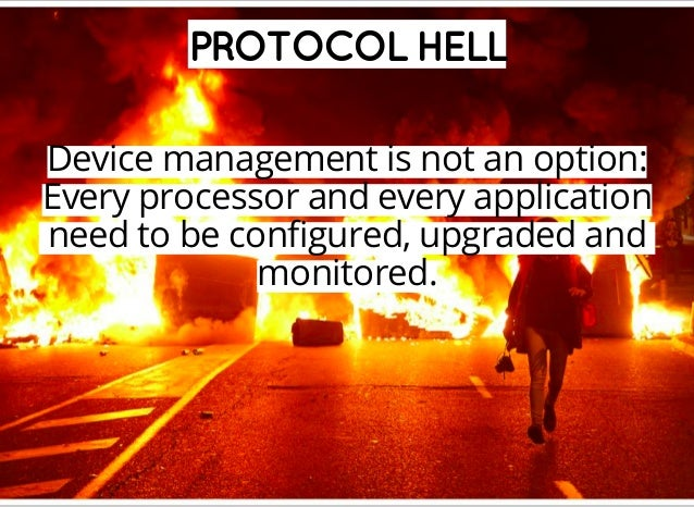 PROTOCOLHELL Device management is not an option: Every processor and every application need to be configured, upgraded and...