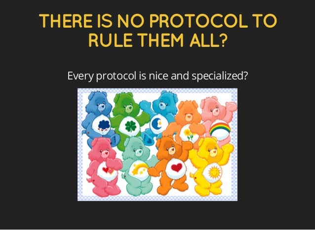 THEREISNOPROTOCOLTO RULETHEMALL? Every protocol is nice and specialized?