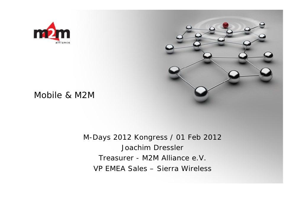 Mobile & M2M         M-Days 2012 Kongress / 01 Feb 2012                  Joachim Dressler            Treasurer - M2M Allia...