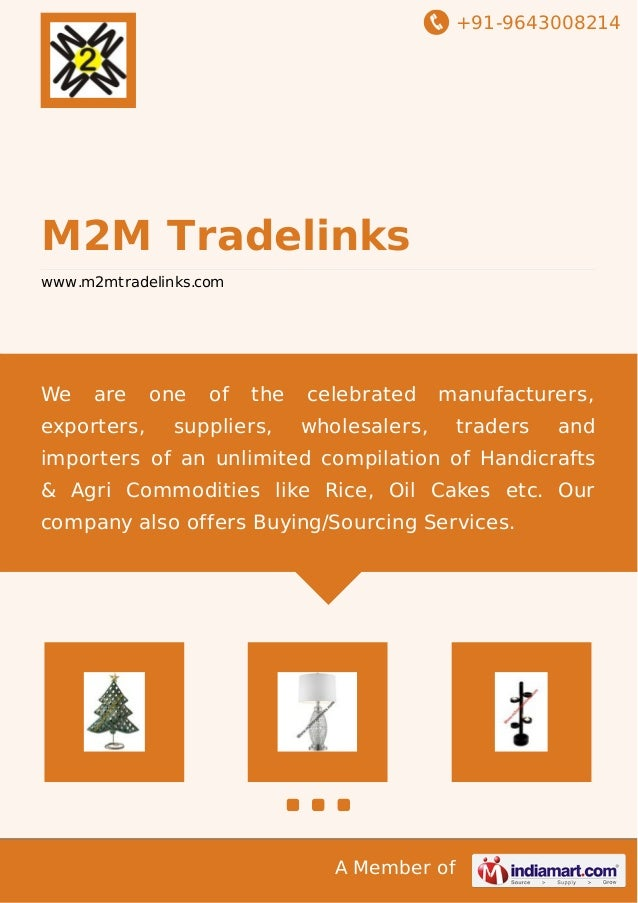 +91-9643008214 A Member of M2M Tradelinks www.m2mtradelinks.com We are one of the celebrated manufacturers, exporters, sup...