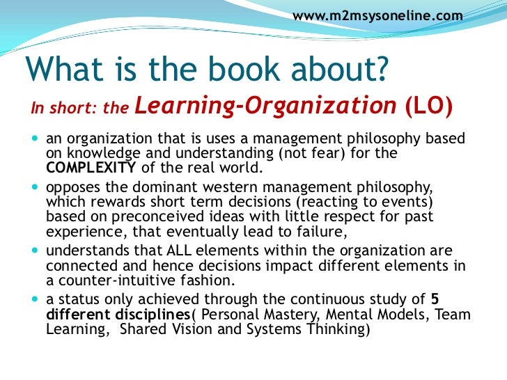 the learning organization First and foremost, the form of organization embodies continuous learning as part  of its ongoing activity, and all members of the organization have an opportunity.