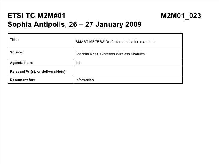 ETSI TC M2M#01 M2M01_023 Sophia Antipolis, 26 – 27 January 2009 ETSI TC M2M#01 M2M01_023 Sophia Antipolis, 26 – 27 January...
