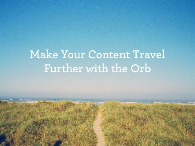 Make Your Content Travel Further with the Orb
