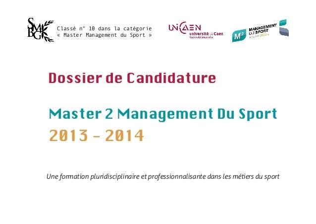 Classé n° 10 dans la catégorie   «Master Management du Sport»Dossier de CandidatureMaster 2 Management Du Sport2013 - 20...