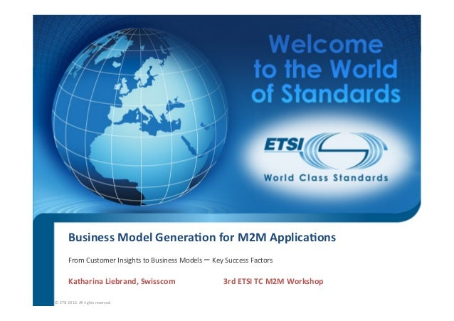 Business	  Model	  Genera/on	  for	  M2M	  Applica/ons           From	  Customer	  Insights	  to	  Business	  Models	  –	 ...