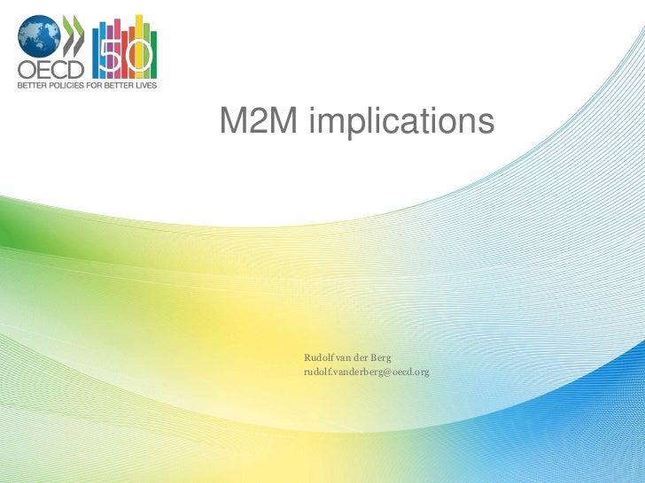 M2M implications<br />Rudolf van der Berg<br />rudolf.vanderberg@oecd.org<br />