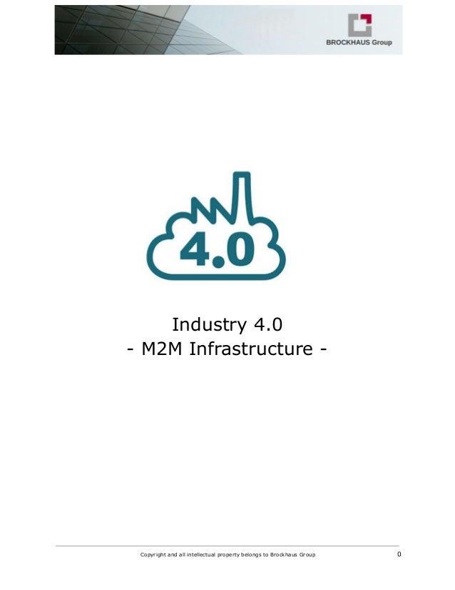 Industry4.0 M2MInfrastructure   CopyrightandallintellectualpropertybelongstoBrockhausGr...