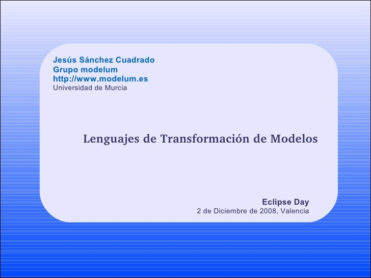 Jesús Sánchez Cuadrado Grupo modelum http://www.modelum.es Universidad de Murcia             LenguajesdeTransformaciónd...