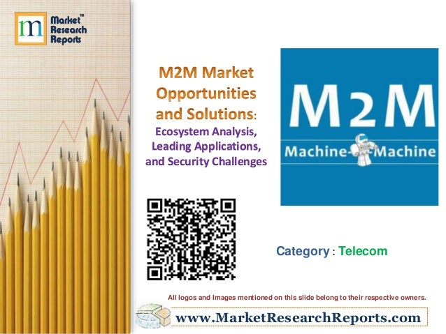 www.MarketResearchReports.com Ecosystem Analysis, Leading Applications, and Security Challenges Category : Telecom All log...