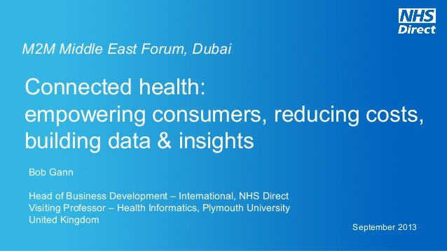 Connected health: empowering consumers, reducing costs, building data & insights Bob Gann Head of Business Development – I...