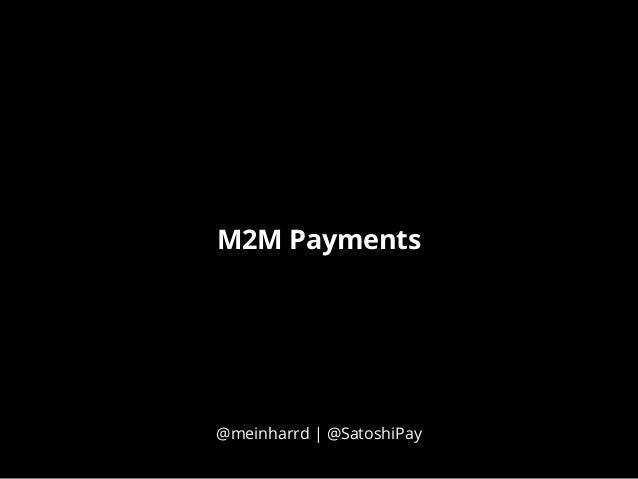M2M Payments @meinharrd | @SatoshiPay