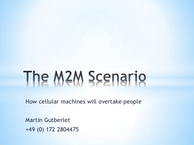 How cellular machines will overtake people Martin Gutberlet +49 (0) 172 2804475