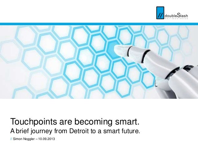 // doubleSlash Net-Business GmbH, 10.09.2013 Seite 1 Touchpoints are becoming smart. A brief journey from Detroit to a sma...