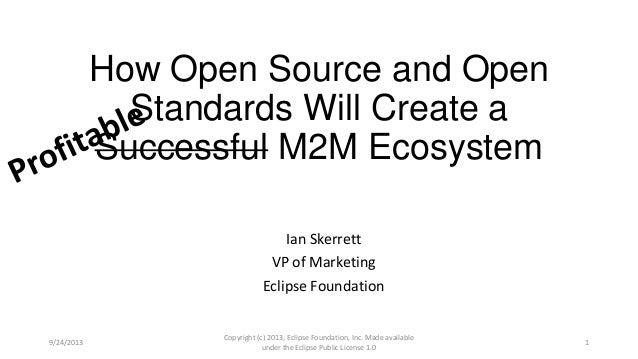 How Open Source and Open Standards Will Create a Successful M2M Ecosystem Ian Skerrett VP of Marketing Eclipse Foundation ...