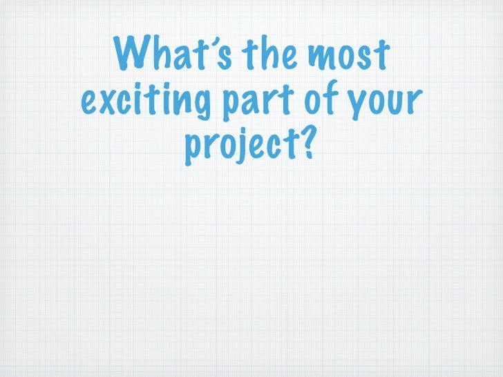 What's the most exciting part of your        project?
