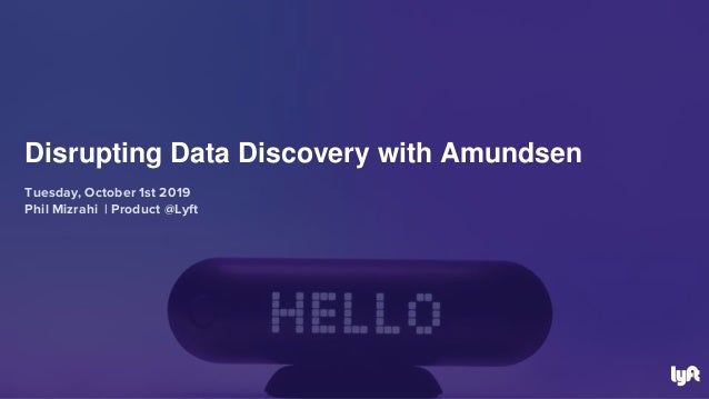 Tuesday, October 1st 2019 Phil Mizrahi | Product @Lyft Disrupting Data Discovery with Amundsen