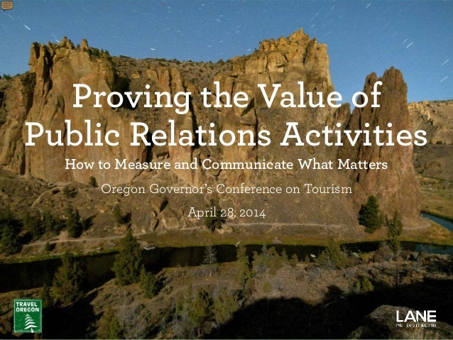 Proving the Value of Public Relations Activities How to Measure and Communicate What Matters Oregon Governor's Conference ...