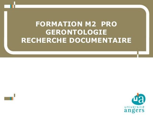FORMATION M2 PRO GERONTOLOGIE RECHERCHE DOCUMENTAIRE  1  16/12/13 Service Commun de la Documentation