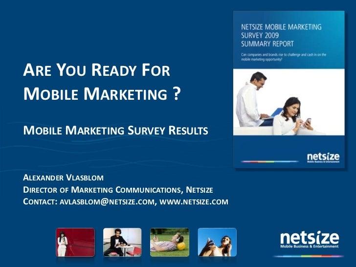 Are You Ready ForMobile Marketing ?<br />Mobile Marketing Survey Results<br />Alexander Vlasblom<br />Director of Marketin...