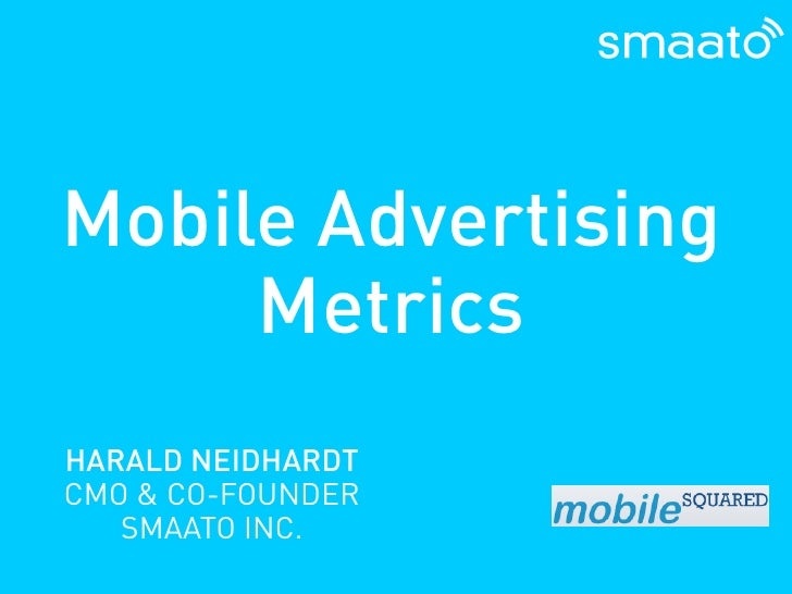 Mobile Advertising      Metrics HARALD NEIDHARDT CMO & CO-FOUNDER    SMAATO INC.