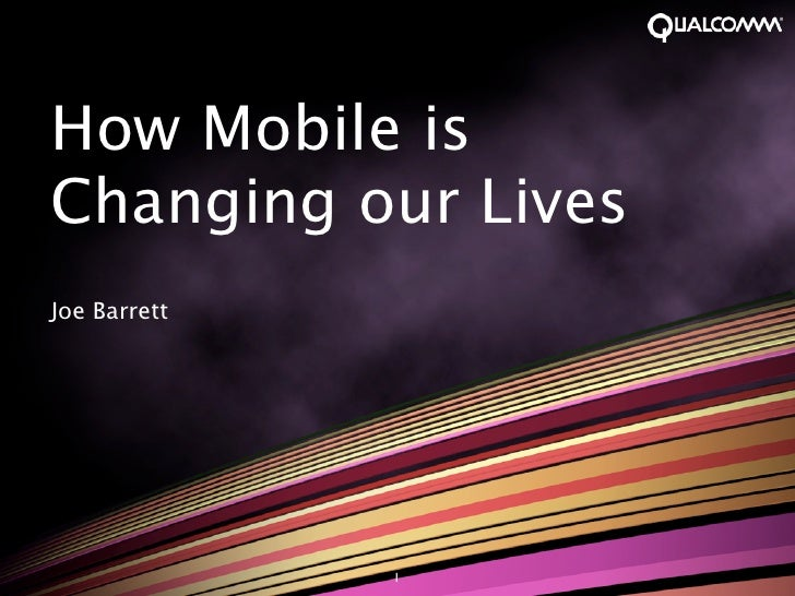 How Mobile is Changing our Lives Joe Barrett                   1