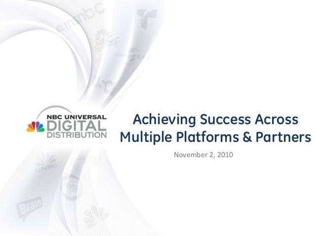 November2,2010 Achieving Success Across Multiple Platforms & Partners