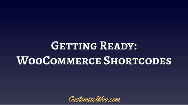 Getting Ready: WooCommerce Shortcodes CustomizeWoo.com