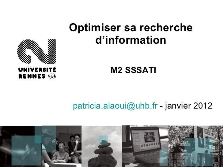 Optimiser sa recherche d'information M2 SSSATI patricia.alaoui @ uhb.fr  - janvier 2012
