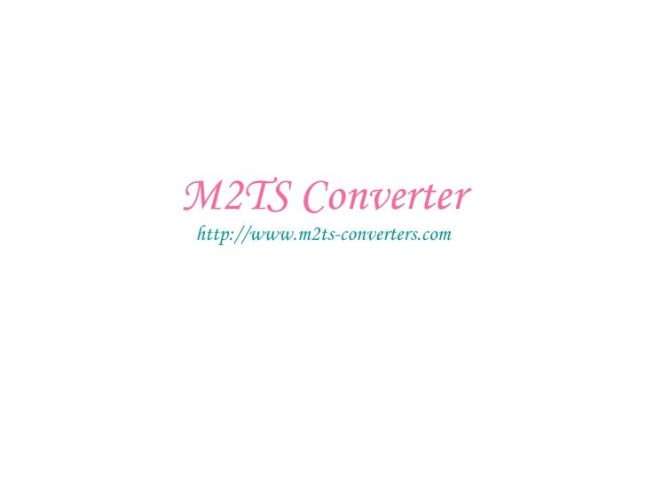 M2TS Converter http://www.m2ts-converters.com