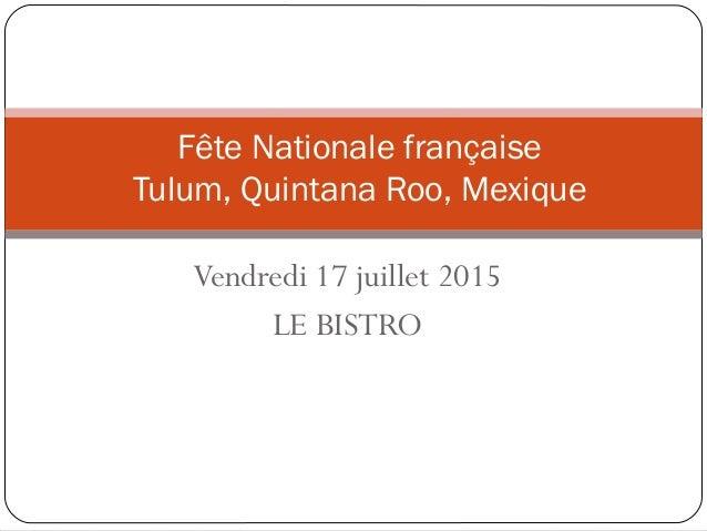 Vendredi 17 juillet 2015 LE BISTRO Fête Nationale française Tulum, Quintana Roo, Mexique
